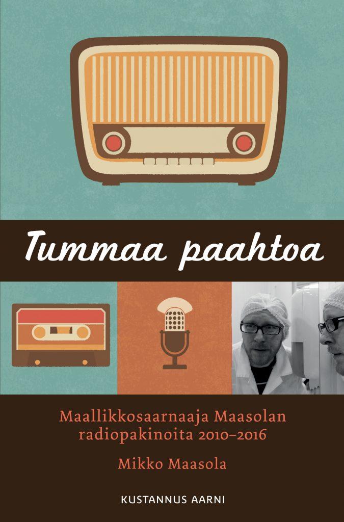 Mikko Maasola. Tummaa paahtoa: Maallikkosaarnaaja Maasolan radiopakinoita 2010-2016. 192s.
